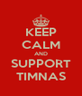 KEEP CALM AND SUPPORT TIMNAS - Personalised Poster A4 size