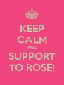 KEEP CALM AND SUPPORT TO ROSE! - Personalised Poster A4 size