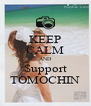 KEEP CALM AND Support TOMOCHIN - Personalised Poster A4 size