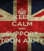 KEEP CALM AND SUPPORT TOON ARMY - Personalised Poster A4 size