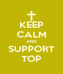 KEEP CALM AND SUPPORT TOP - Personalised Poster A4 size