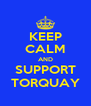 KEEP CALM AND SUPPORT TORQUAY - Personalised Poster A4 size