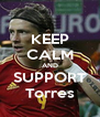 KEEP CALM AND SUPPORT Torres - Personalised Poster A4 size
