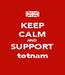 KEEP CALM AND SUPPORT totnam - Personalised Poster A4 size