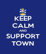 KEEP CALM AND SUPPORT TOWN - Personalised Poster A4 size