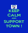 KEEP CALM AND SUPPORT TOWN ! - Personalised Poster A4 size