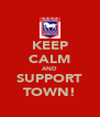 KEEP CALM AND SUPPORT TOWN! - Personalised Poster A4 size