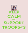 KEEP CALM AND SUPPORT TROOPS<3 - Personalised Poster A4 size