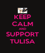 KEEP CALM AND SUPPORT TULISA - Personalised Poster A4 size