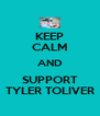 KEEP CALM AND SUPPORT TYLER TOLIVER - Personalised Poster A4 size