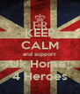 KEEP CALM and support Uk Home  4 Heroes - Personalised Poster A4 size