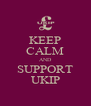 KEEP CALM AND SUPPORT UKIP - Personalised Poster A4 size