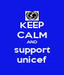 KEEP CALM AND support unicef - Personalised Poster A4 size
