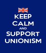 KEEP CALM AND SUPPORT UNIONISM - Personalised Poster A4 size