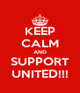 KEEP CALM AND SUPPORT UNITED!!! - Personalised Poster A4 size