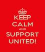 KEEP CALM AND SUPPORT UNITED! - Personalised Poster A4 size