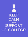 KEEP CALM AND SUPPORT UR COLLEGE! - Personalised Poster A4 size