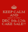 KEEP CALM AND support us today! DEC 8th-12th CAKE SALE!! - Personalised Poster A4 size
