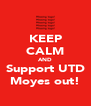KEEP CALM AND Support UTD Moyes out! - Personalised Poster A4 size