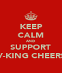 KEEP CALM AND SUPPORT V-KING CHEERS - Personalised Poster A4 size