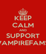 KEEP CALM AND SUPPORT VAMPIREFAMS - Personalised Poster A4 size