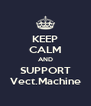 KEEP CALM AND SUPPORT Vect.Machine - Personalised Poster A4 size