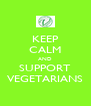 KEEP CALM AND SUPPORT VEGETARIANS - Personalised Poster A4 size