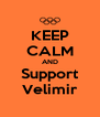 KEEP CALM AND Support Velimir - Personalised Poster A4 size