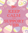 KEEP CALM AND SUPPORT VIIB - Personalised Poster A4 size