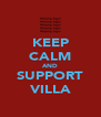 KEEP CALM AND SUPPORT VILLA - Personalised Poster A4 size