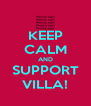 KEEP CALM AND SUPPORT VILLA! - Personalised Poster A4 size