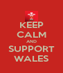 KEEP CALM AND SUPPORT WALES - Personalised Poster A4 size