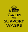 KEEP CALM AND SUPPORT WASPS - Personalised Poster A4 size