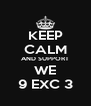 KEEP CALM AND SUPPORT WE 9 EXC 3 - Personalised Poster A4 size
