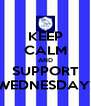 KEEP CALM AND SUPPORT WEDNESDAY! - Personalised Poster A4 size