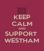 KEEP CALM AND SUPPORT  WESTHAM - Personalised Poster A4 size
