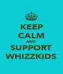 KEEP CALM AND SUPPORT WHIZZKIDS - Personalised Poster A4 size
