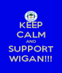 KEEP CALM AND SUPPORT WIGAN!!! - Personalised Poster A4 size