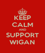 KEEP CALM AND SUPPORT WIGAN - Personalised Poster A4 size