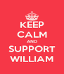 KEEP CALM AND SUPPORT WILLIAM - Personalised Poster A4 size