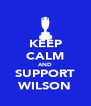 KEEP CALM AND SUPPORT WILSON - Personalised Poster A4 size