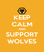 KEEP CALM AND SUPPORT WOLVES - Personalised Poster A4 size