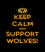 KEEP CALM AND SUPPORT WOLVES! - Personalised Poster A4 size