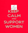 KEEP  CALM AND SUPPORT WOMEN - Personalised Poster A4 size