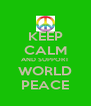 KEEP CALM AND SUPPORT WORLD PEACE - Personalised Poster A4 size