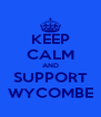 KEEP CALM AND SUPPORT WYCOMBE - Personalised Poster A4 size