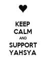 KEEP CALM AND SUPPORT YAHSYA - Personalised Poster A4 size
