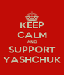 KEEP CALM AND SUPPORT YASHCHUK - Personalised Poster A4 size