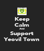 Keep Calm And Support Yeovil Town - Personalised Poster A4 size