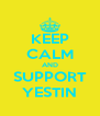 KEEP CALM AND SUPPORT YESTIN - Personalised Poster A4 size